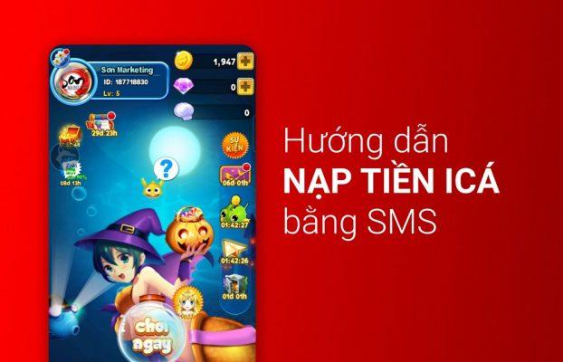 Hướng dẫn chi tiết cách nạp tiền iCá bằng SMS (Vietel, Vinaphone, Mobiphone) mới nhất